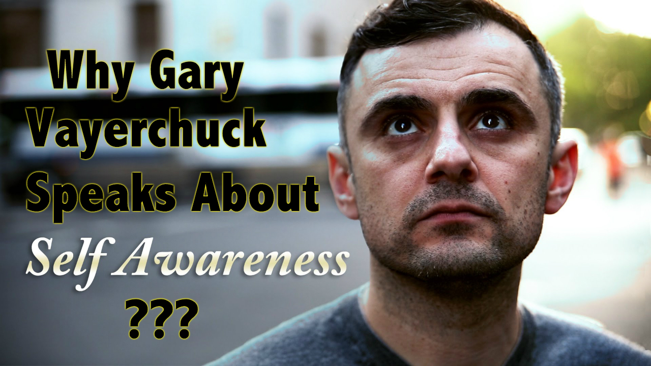 Gary Vaynerchuk Speaks Self Awareness